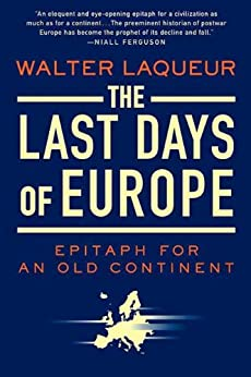 The Last Days of Europe: Epitaph for an Old Continent by [Walter Laqueur]