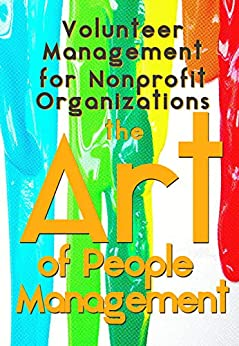 Volunteer Management for Non-Profit Organizations: The Art of People Management by [Bryan Yeager]