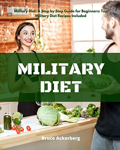 Military Diet: A Step by Step Guide for Beginners: Top Military Diet Recipes Included (English Edition)