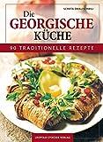 Die Georgische Küche: 90 traditionelle Rezepte