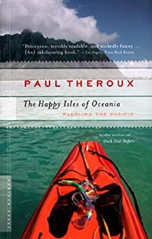 The Happy Isles of Oceania: Paddling the Pacific by [Paul Theroux]