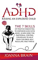 ADHD Raising an explosive child: The 7 skills of positive parenting to empower kids with ADHD. Learn here the emotional control strategies to help your children self regulate and thrive