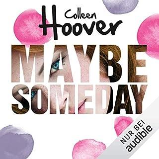 Maybe Someday                   Autor:                                                                                                                                 Colleen Hoover                               Sprecher:                                                                                                                                 Julian Horeyseck,                                                                                        Corinna Dorenkamp                      Spieldauer: 10 Std. und 11 Min.     254 Bewertungen     Gesamt 4,5