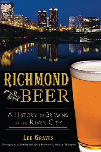 Richmond Beer: A History of Brewing in the River City (American Palate)