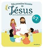 Ma première histoire de Jésus: Avec les plus beaux chants chrétiens !