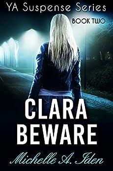 CLARA BEWARE: A YA Suspense Thriller: Book Two (YA Suspense Series 2) by [Michelle Iden]