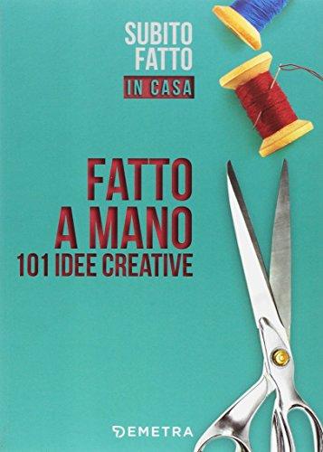 Fatto a mano. 101 idee creative