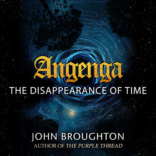 Angenga: The Disappearance Of Time Audiobook By John Broughton cover art