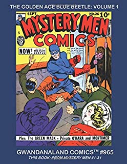 The Golden Age Blue Beetle: Volume 1: Gwandanaland Comics #965 -- His Complete Stories -- This Book: From Mystery Men Comics #1-31