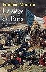 Le siège de Paris - Une histoire française - 1870 - 1871 par Mounier