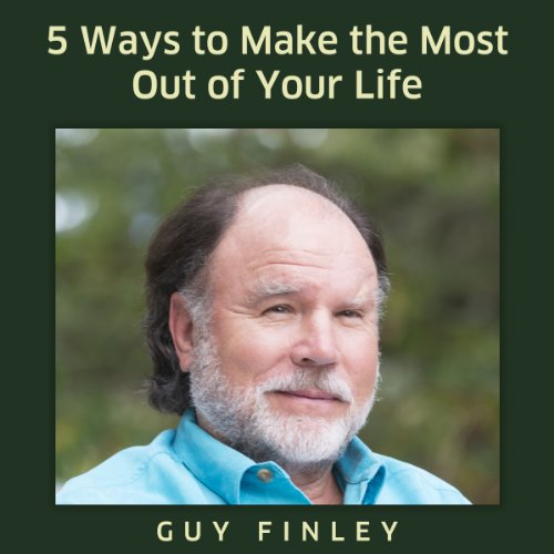 Five Ways to Make the Most Out of Your Life  By  cover art