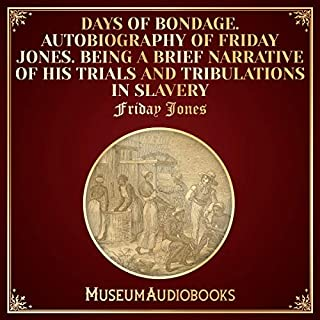 Days of Bondage. Autobiography of Friday Jones. Being a Brief Narrative of His Trials and Tribulations in Slavery cover art