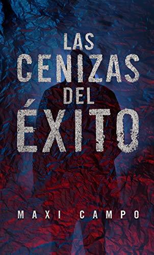 LAS CENIZAS DEL ÉXITO eBook: CAMPO, MAXI: Amazon.es: Tienda Kindle