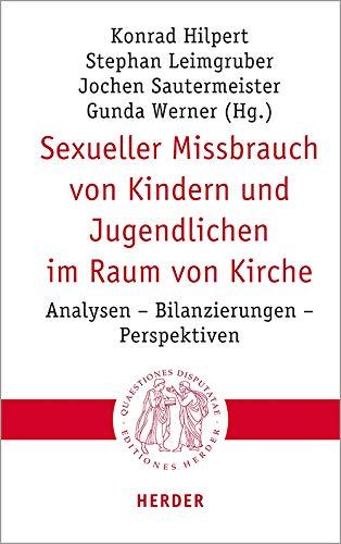 Sexueller Missbrauch von Kindern und Jugendlichen im Raum von Kirche: Analysen – Bilanzierungen – Perspektiven (Quaestiones disputatae, Band 309)