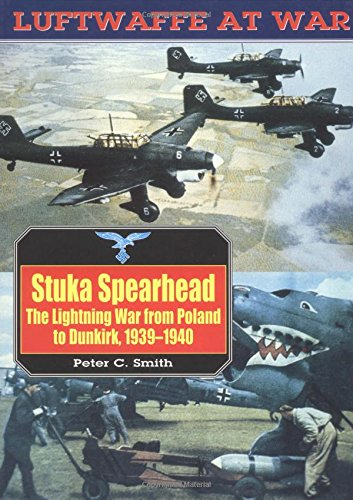 Stuka Spearhead, the Lightning War from Poland to Dunkirk, 1939-1940: Luftwaffe at War Volume 7 (Luftwaffe at War, V. 7)