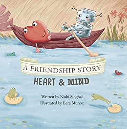A Friendship Story: Heart & Mind — Balance Your Child's Sparks of Joy & Logical Practicalities by [Nishi Singhal, Lera Munoz]