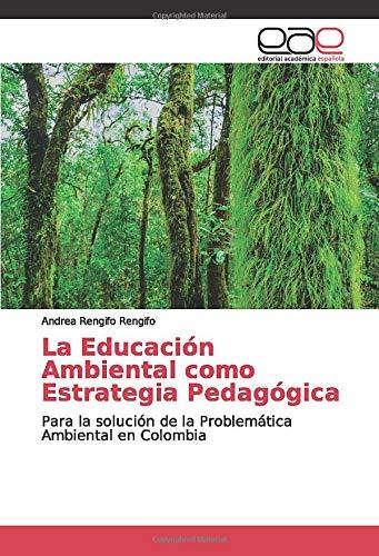 La Educación Ambiental como Estrategia Pedagógica: Para la solución de la Problemática Ambiental en Colombia