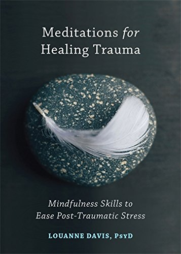 Meditations for Healing Trauma: Mindfulness Skills to Relieve Post-Traumatic Stress: Mindfulness Skills to Ease Post-Traumatic Stress