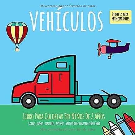 Libro Para Colorear Per Niños De 2 Años. Vehículos. Coches, trenes, tractores