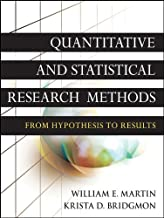 Quantitative and Statistical Research Methods: From Hypothesis to Results (Research Methods for the Social Sciences Book 42)