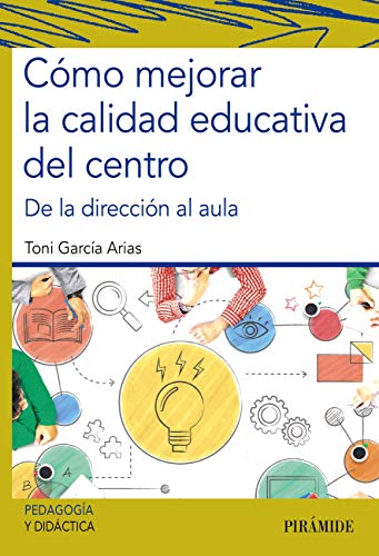 Cómo mejorar la calidad educativa del centro: De la dirección al aula (Psicología)