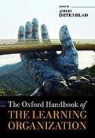 The Oxford Handbook of the Learning Organization (Oxford Handbooks)