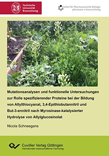 Mutationsanalysen und funktionelle Untersuchungen zur Rolle spezifizierender Proteine bei der Bildung von Allylthiocyanat, 3,4-Epithiobutannitril und ... Hydrolyse von Allylglucosinolat