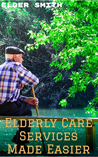 Elderly Care Services Made Easier: A complete guide or revolutionary approach to survive caring for our aging parents (father mother & household members) (English Edition)