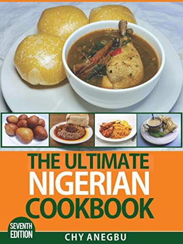The Ultimate Nigerian Cookbook (7th Edition): Easy Recipes for 92 Traditional foods from Nigeria