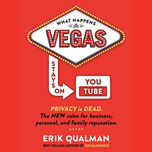 What Happens in Vegas Stays on YouTube     Privacy Is Dead              By:                                                                                                                                 Erik Qualman                               Narrated by:                                                                                                                                 Erik Qualman                      Length: 2 hrs and 54 mins     Not rated yet     Overall 0.0