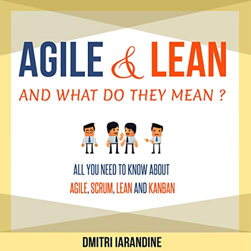 Agile and Lean and What Do They Mean? All You Need to Know About Agile, Scrum, Lean and Kanban audiobook cover art