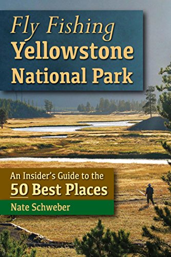 Fly Fishing Yellowstone National Park: An Insider's Guide to the 50 Best Places (English Edition)