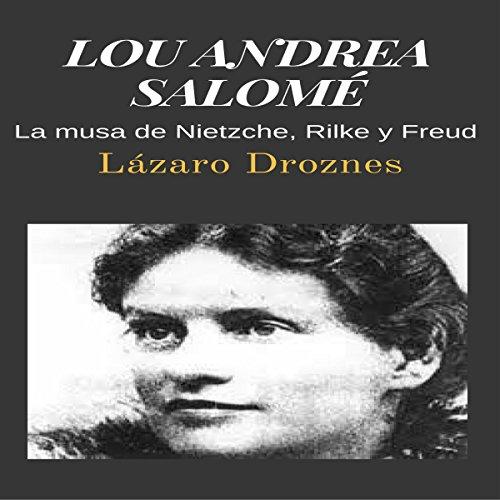 LOU ANDREA SALOMÉ: La musa de Nietzche, Rilke y Freud (Miradas sobre el psicoanálisis) audiobook cover art