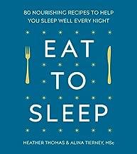 Eat to Sleep: 80 Nourishing Recipes to Help You Sleep Well Every Night