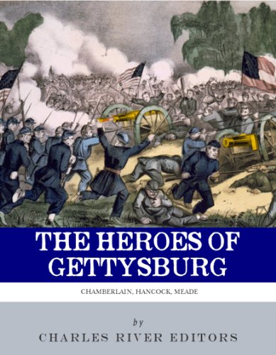 The Heroes of Gettysburg: The Lives and Careers of George Meade, Winfield Scott Hancock and Joshua L. Chamberlain