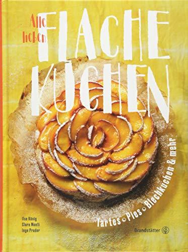 Das Backbuch: Alle lieben flache Kuchen. Einfach und schnell: Süße und salzige Tartes, Pies, Apfelkuchen und mehr: Tartes, Pies, Blechkuchen & mehr