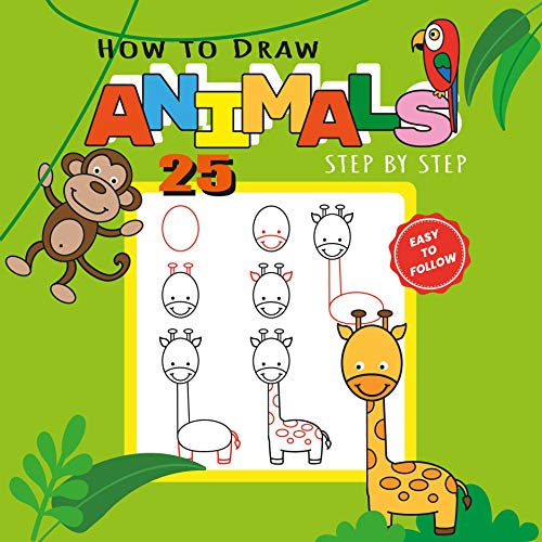 How to Draw 25 Animals Step-by-Step: Learn How to Draw Cute Animals with Simple Shapes with Easy Drawing Tutorial for Kids 4-8, Preschool Picture Books ... etc) (How to Draw Books for Kids Book 1)