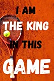 I'M THE KING IN TENNIS: Amazing book Journal for Tennis lovers