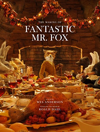 Making of 'Fantastic Mr Fox': A Film by Wes Anderson Based on the Book by Roald Dahl