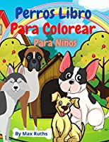 Perros Libro Para Colorear Para Niños: Libro para colorear y actividades para niños con perros / libro para niñas y niños / Libro para colorear que alivia el estrés para niños /para infantiles de 4-8 años