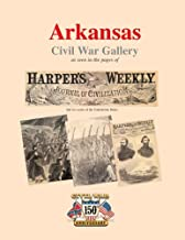 Arkansas Civil War Gallery: As Seen in the Pages of Harper's Weekly (150th Anniversary of the Civil War as illustrated by Harper's Weekly) (Volume 2)