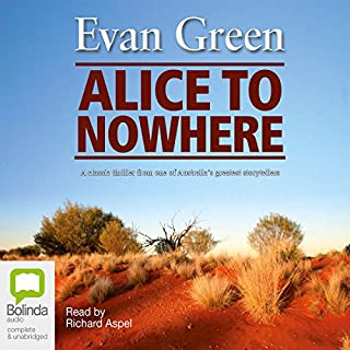 Alice to Nowhere                   By:                                                                                                                                 Evan Green                               Narrated by:                                                                                                                                 Richard Aspel                      Length: 11 hrs and 5 mins     32 ratings     Overall 4.4