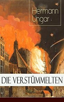 Die Verstümmelten: Düstere Bilder menschlicher Abgründe (German Edition) by [Hermann Ungar]