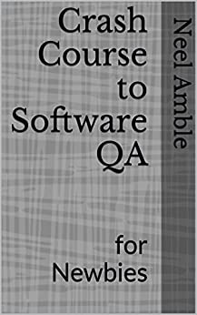 Crash Course to Software QA: for Newbies by [Neel Amble]