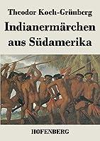 Indianermaerchen aus Suedamerika