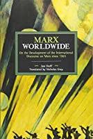 Marx Worldwide: On the Development of the International Discourse on Marx since 1965 (Historical Materialism)