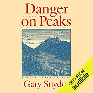 Danger on Peaks                   By:                                                                                                                                 Gary Snyder                               Narrated by:                                                                                                                                 Gary Snyder                      Length: 2 hrs and 16 mins     9 ratings     Overall 4.8