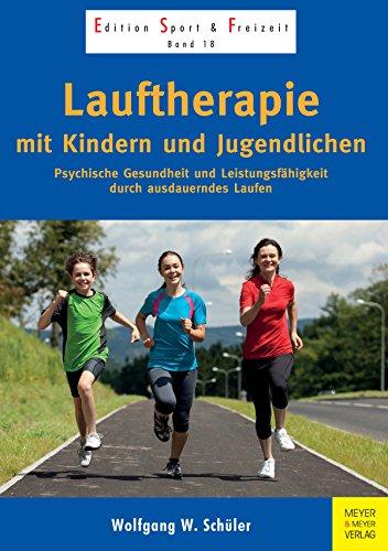 Lauftherapie mit Kindern und Jugendlichen: Psychische Gesundheit und Leistungsfähigkeit durch ausdauerndes Laufen (Edition Sport & Freizeit 18)