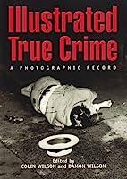 Illustrated True Crime: A Photographic Record 1845292715 Book Cover
