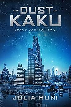 The Dust of Kaku: Space Janitor Two by [Julia Huni]